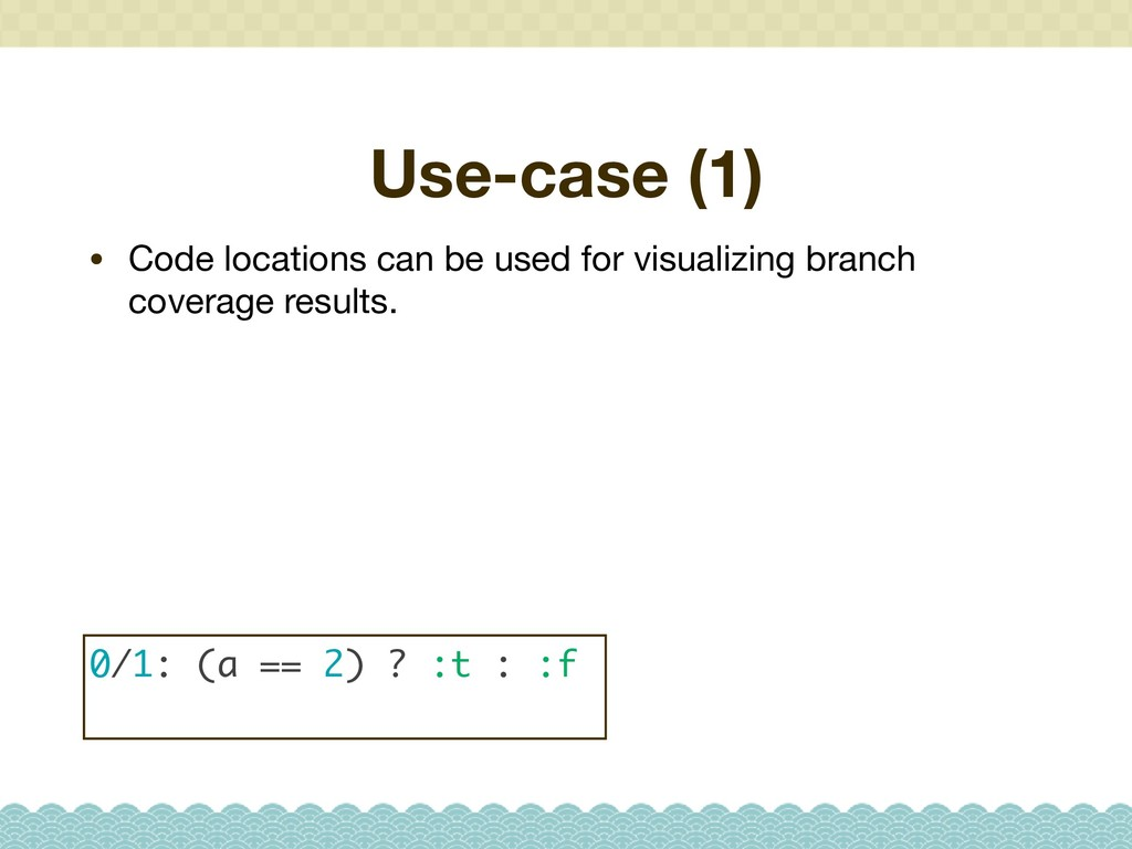 Use-case (1) • Code locations can be used for v...