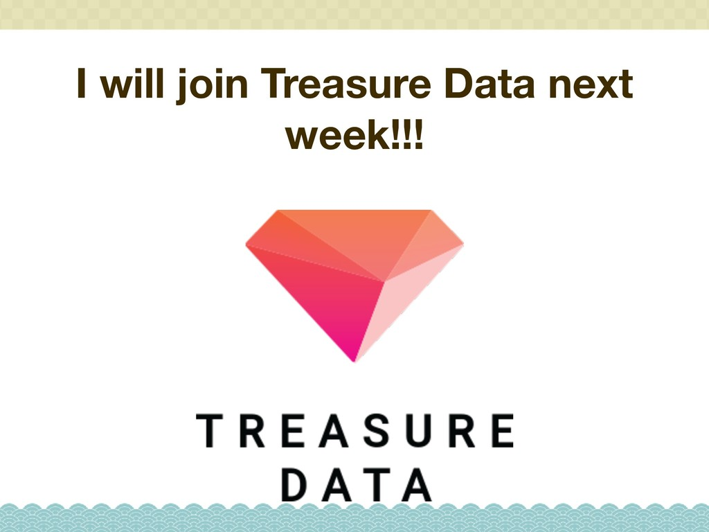I will join Treasure Data next week!!!
