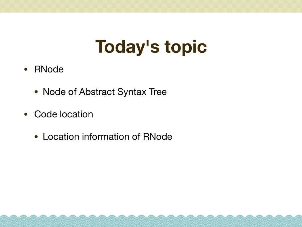 Today's topic • RNode  • Node of Abstract Synta...