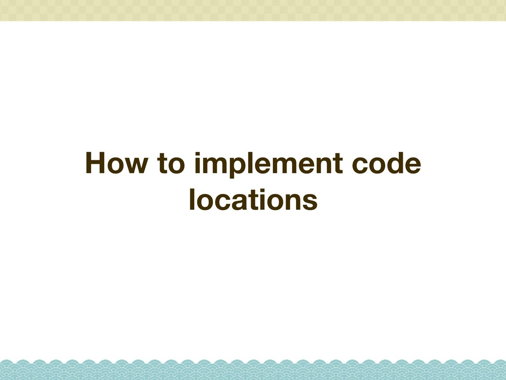 How to implement code locations