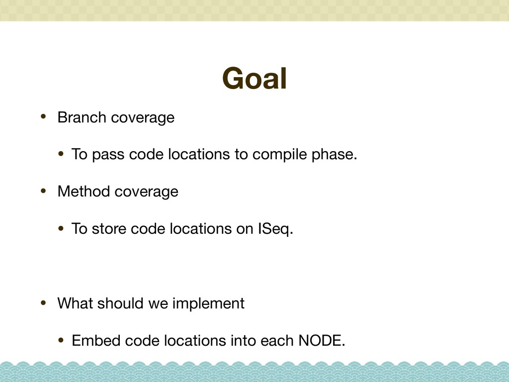 Goal • Branch coverage  • To pass code location...