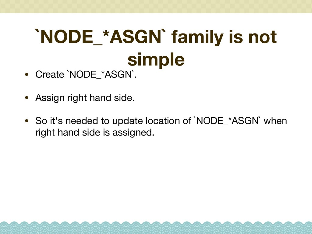 `NODE_*ASGN` family is not simple • Create `NOD...