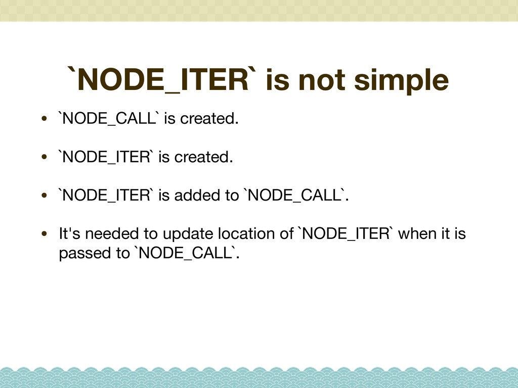 `NODE_ITER` is not simple • `NODE_CALL` is crea...