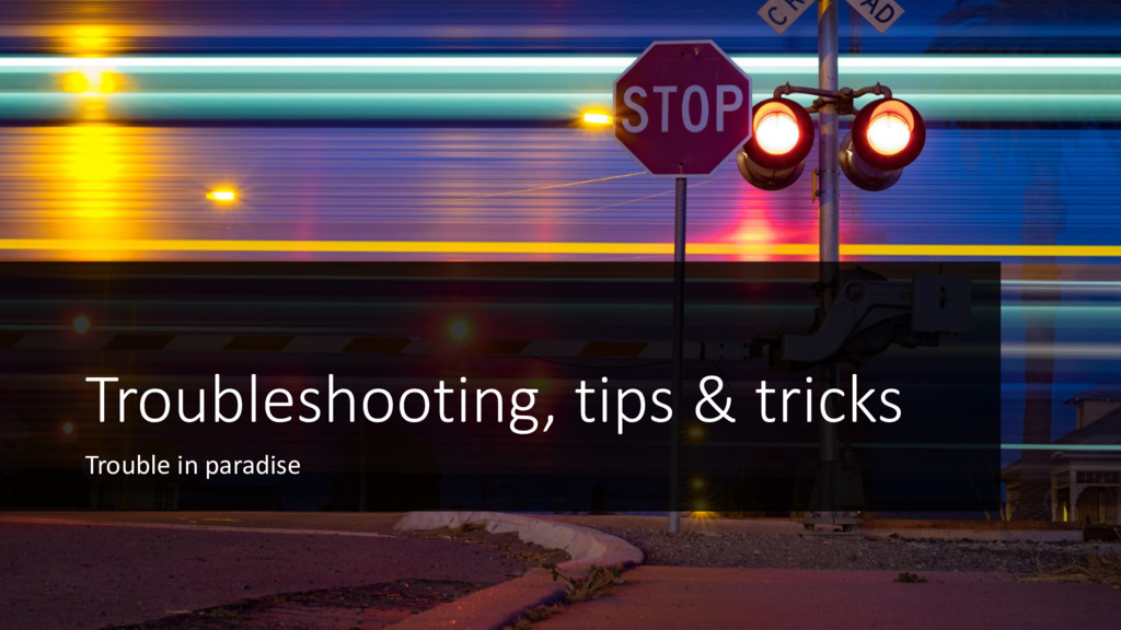 Troubleshooting, tips & tricks Trouble in parad...