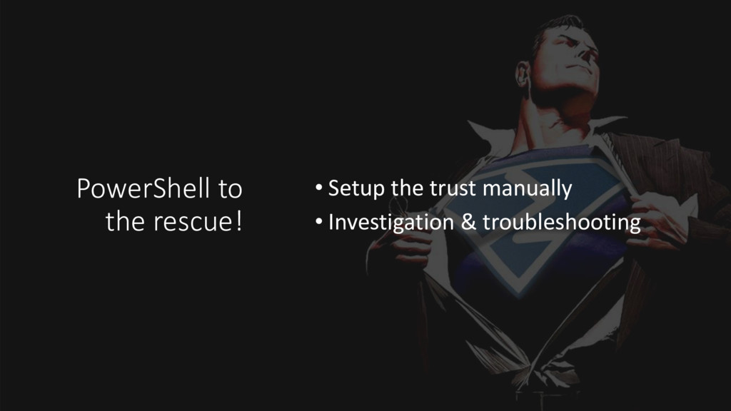 PowerShell to the rescue! • Setup the trust man...