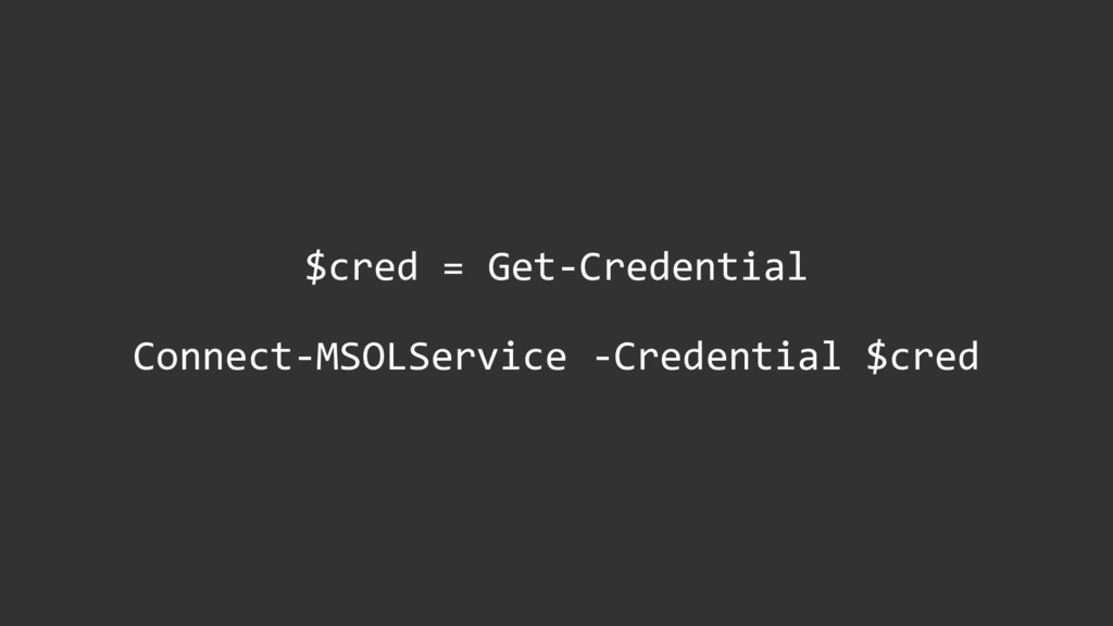 $cred = Get-Credential Connect-MSOLService -Cre...