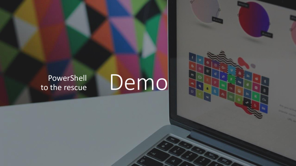Demo PowerShell to the rescue