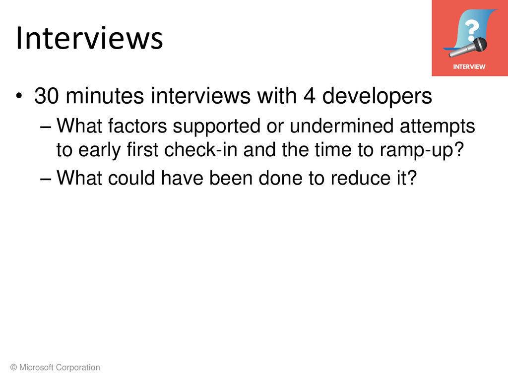 © Microsoft Corporation Interviews • 30 minutes...