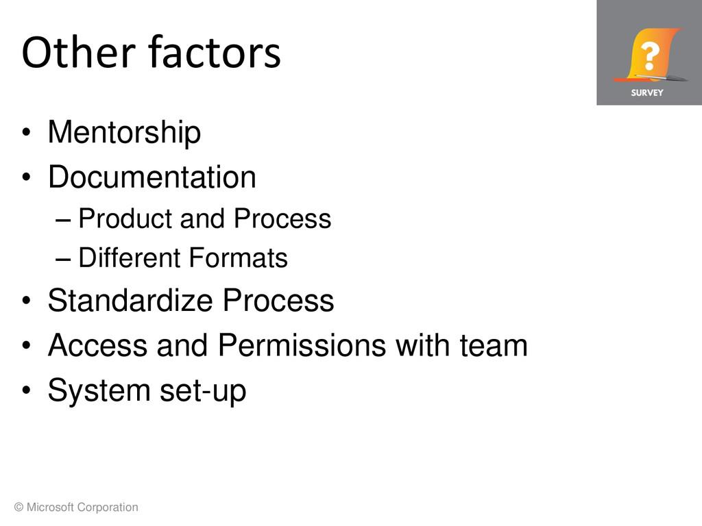 © Microsoft Corporation Other factors • Mentors...