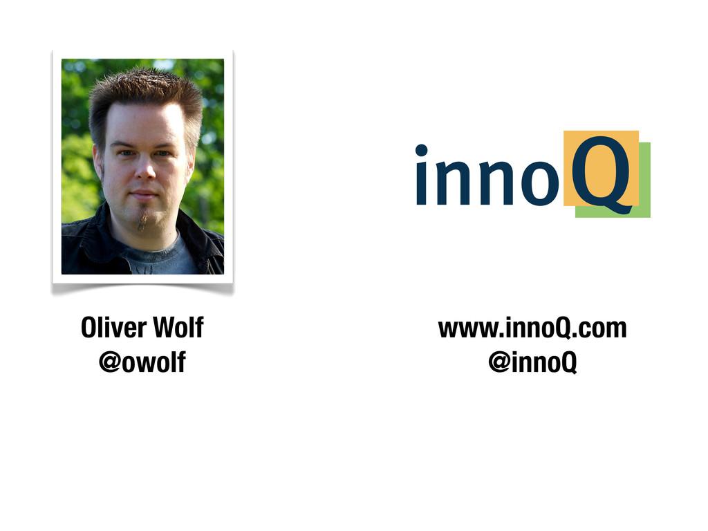 Oliver Wolf @owolf www.innoQ.com @innoQ