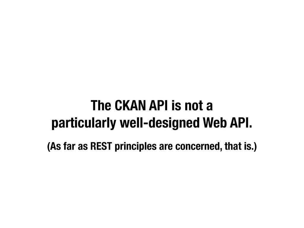 The CKAN API is not a particularly well-designe...