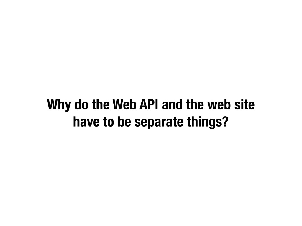 Why do the Web API and the web site have to be ...