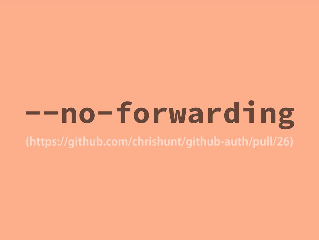 --no-forwarding IUUQTHJUIVCDPNDISJTIVOUHJ...
