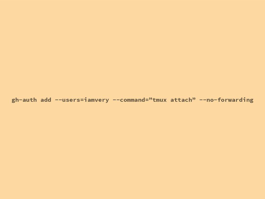 "gh-auth add --users=iamvery --command=""tmux att..."