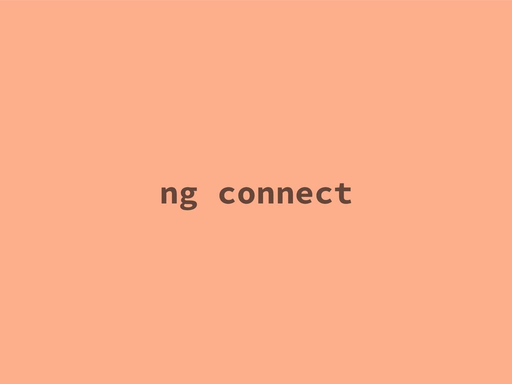 ng connect