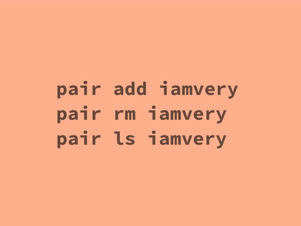 pair add iamvery pair rm iamvery pair ls iamvery