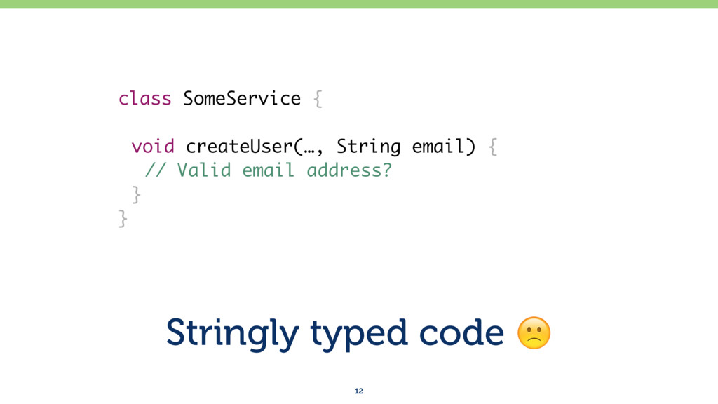 Stringly typed code ! 12 class SomeService { vo...