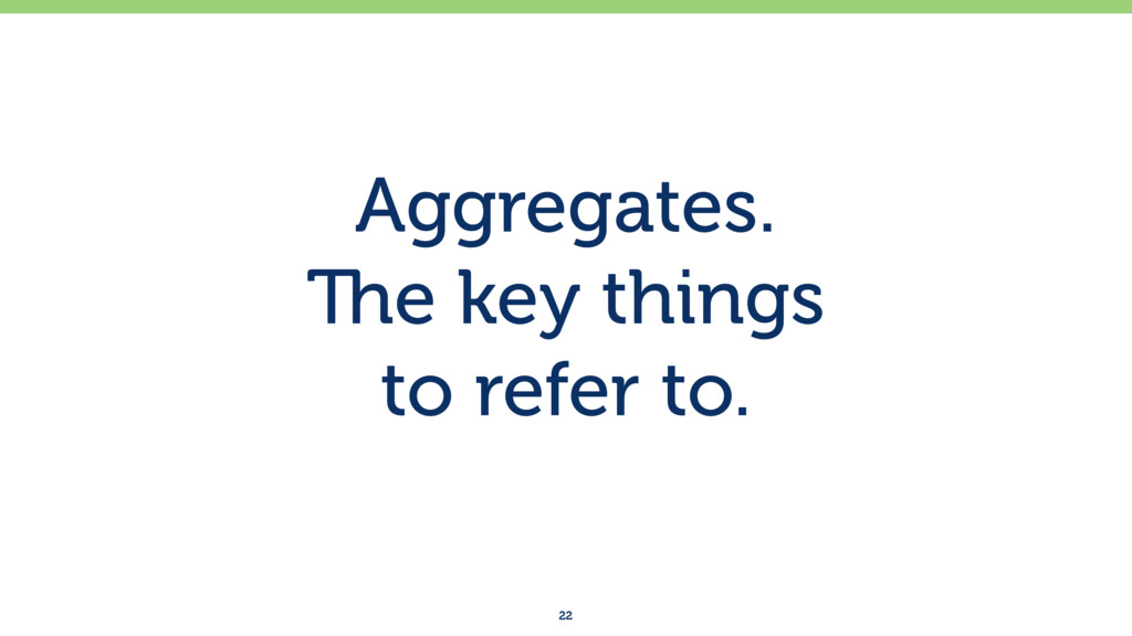 Aggregates. The key things to refer to. 22