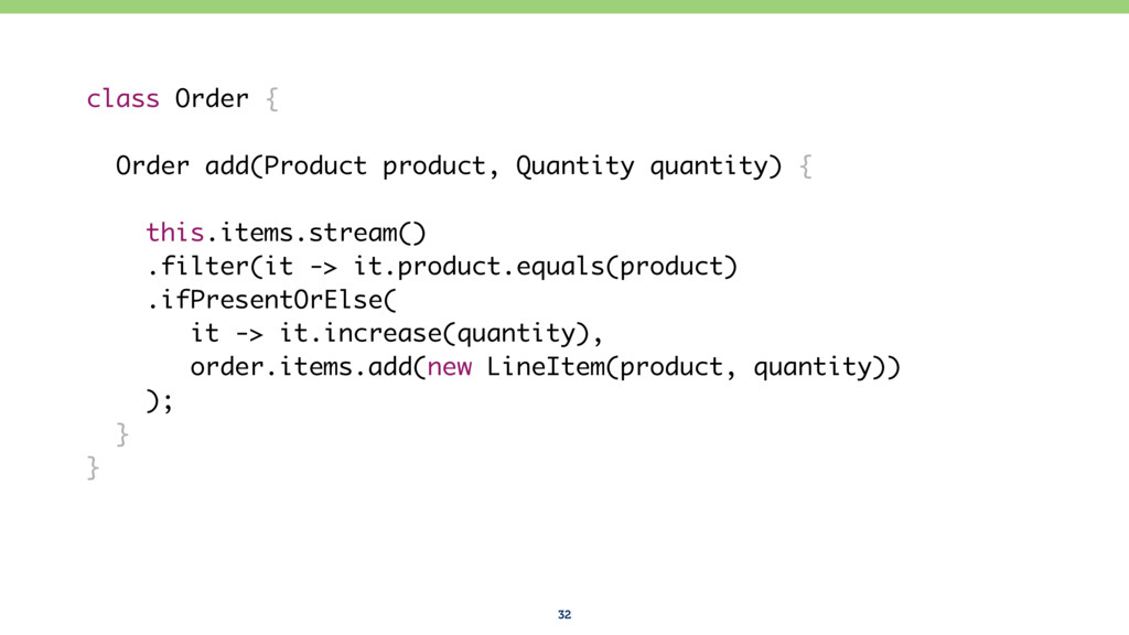 32 class Order { Order add(Product product, Qua...