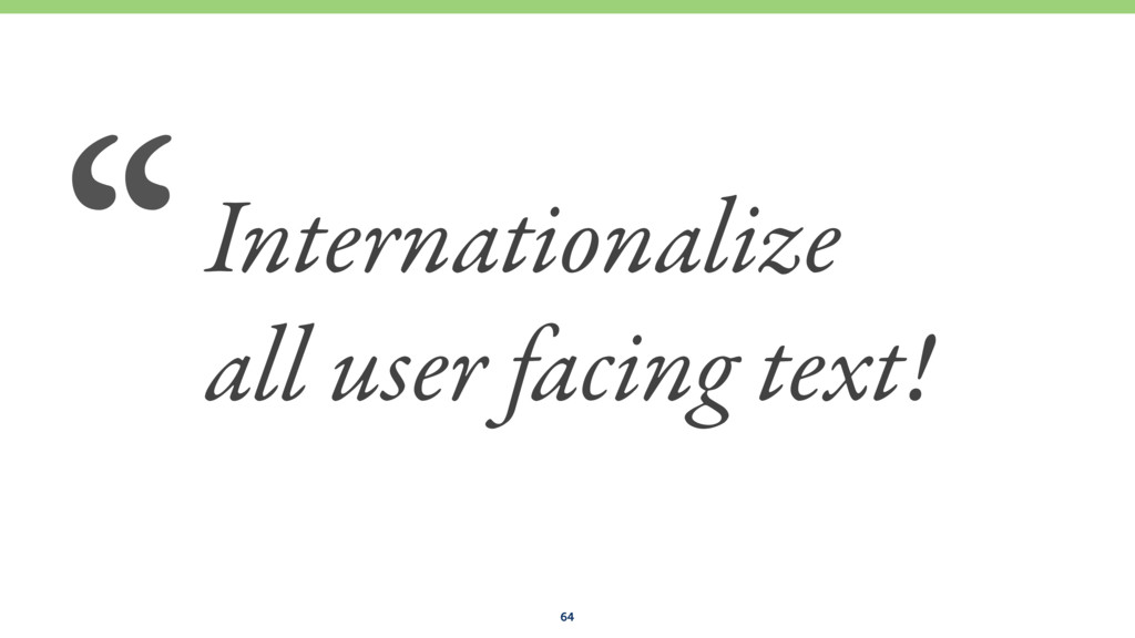 """64 """"Internationalize all user facing text!"""