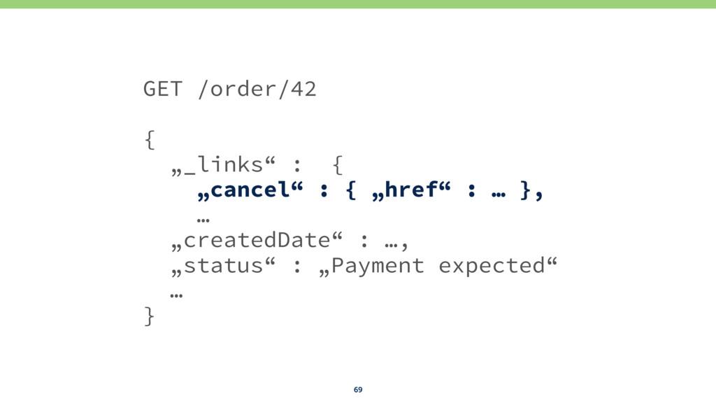 """69 GET /order/42 { """"_links"""" : { """"cancel"""" : { """"h..."""