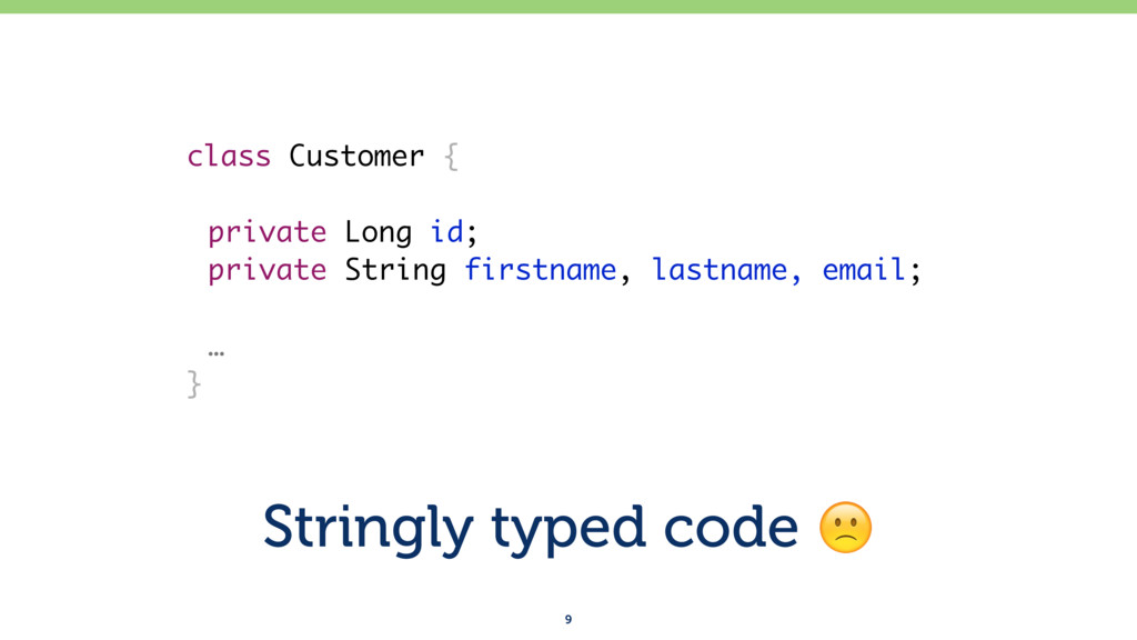 Stringly typed code ! 9 class Customer { privat...