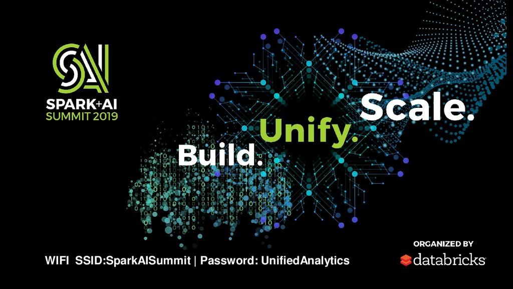 WIFI SSID:SparkAISummit | Password: UnifiedAnal...