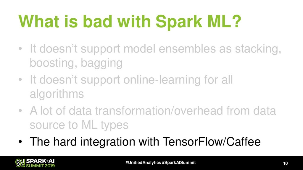 What is bad with Spark ML? • It doesn't support...