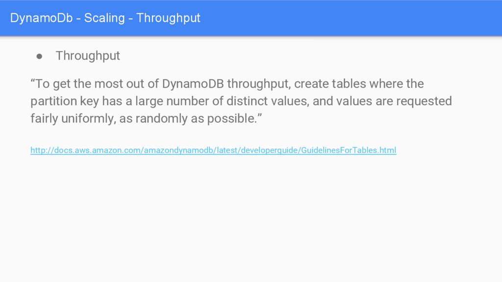 "DynamoDb - Scaling - Throughput ● Throughput ""T..."