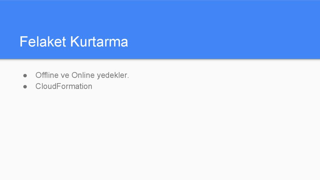 Felaket Kurtarma ● Offline ve Online yedekler. ...