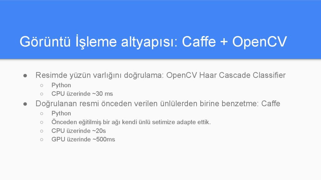 Görüntü İşleme altyapısı: Caffe + OpenCV ● Resi...