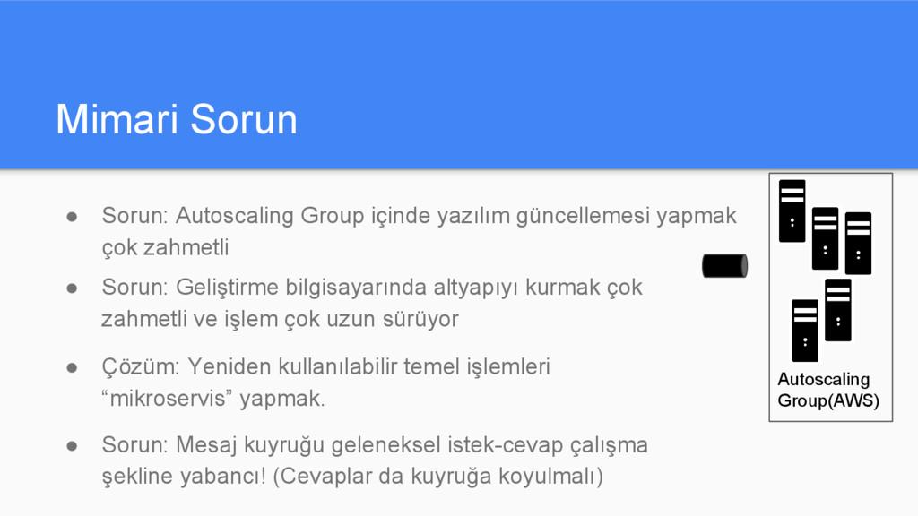 Mimari Sorun ● Sorun: Autoscaling Group içinde ...