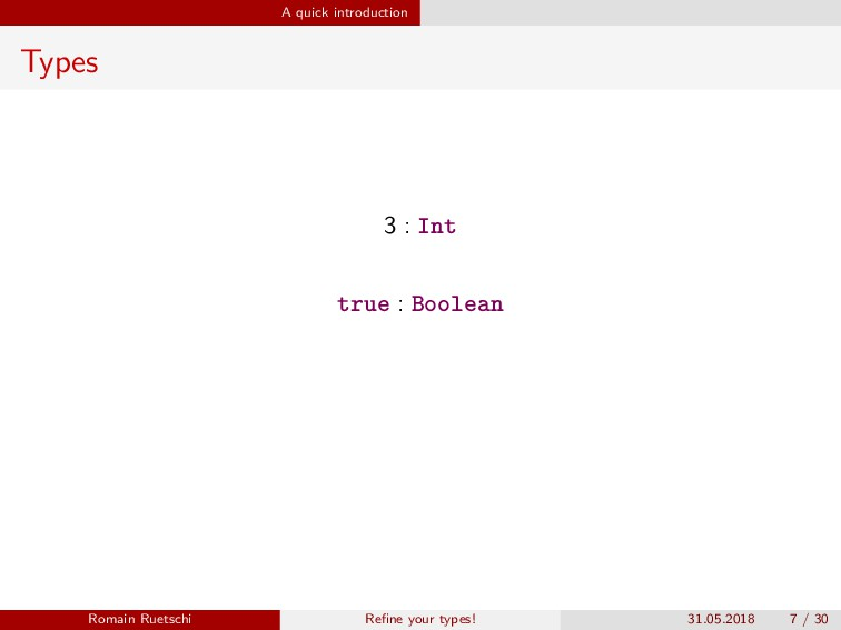 A quick introduction Types 3 : Int true : Boole...