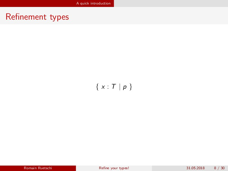 A quick introduction Refinement types { x : T | ...