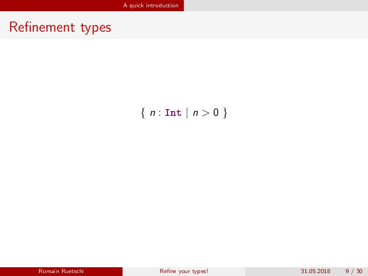 A quick introduction Refinement types { n : Int ...