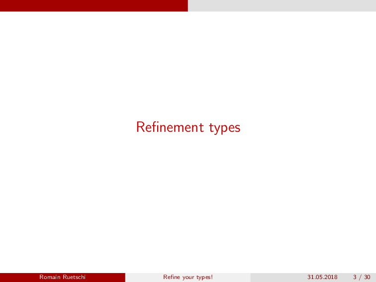 Refinement types Romain Ruetschi Refine your type...