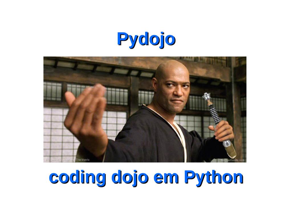 Pydojo Pydojo coding dojo em Python coding dojo...