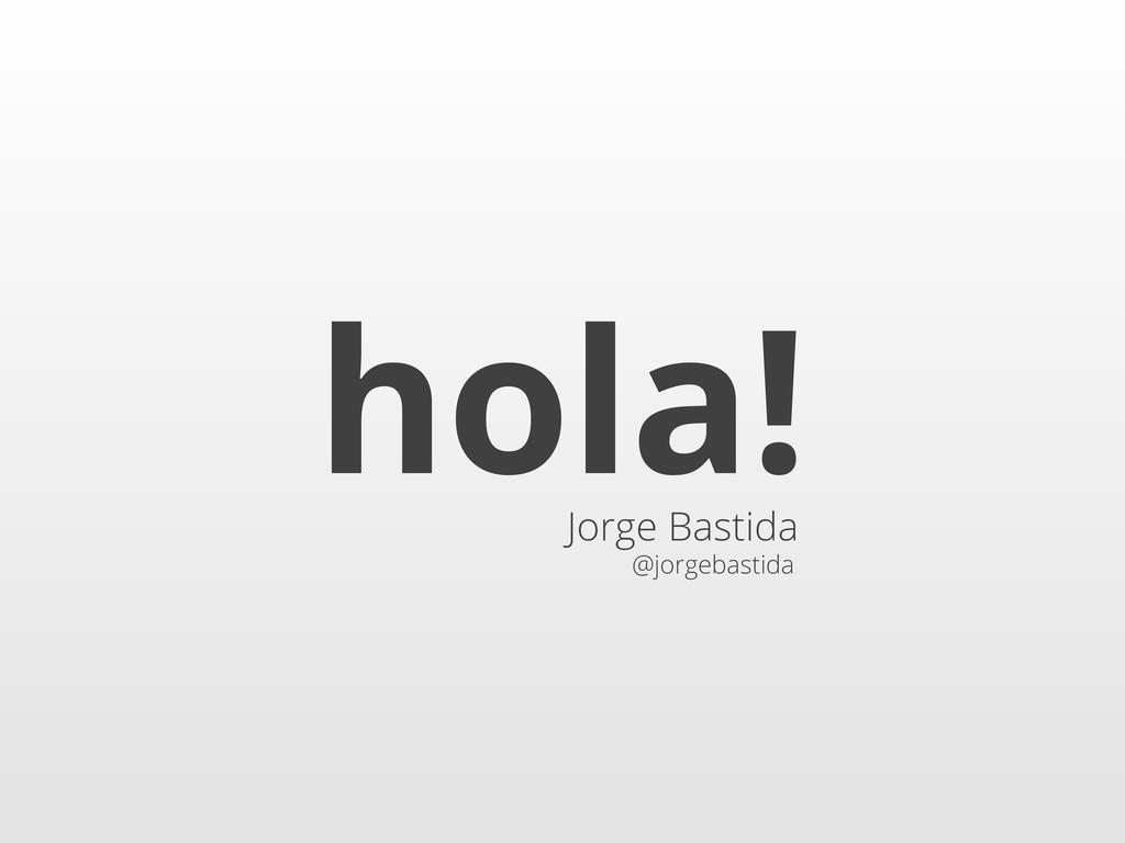 @jorgebastida Jorge Bastida hola!