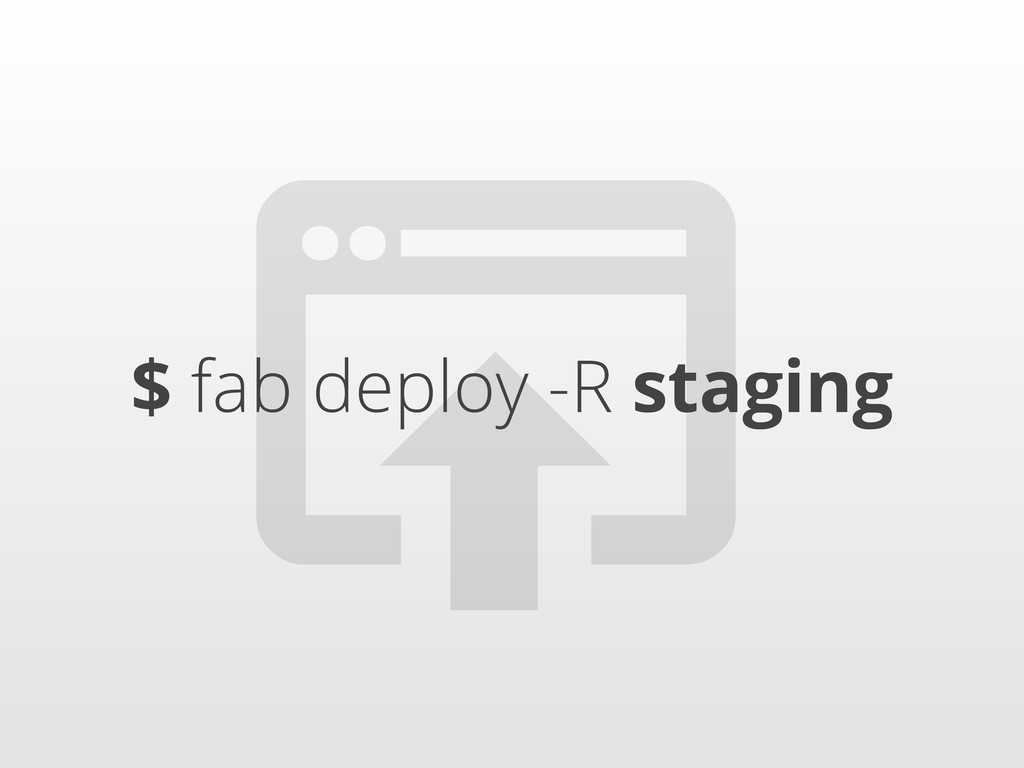  $ fab deploy -R staging