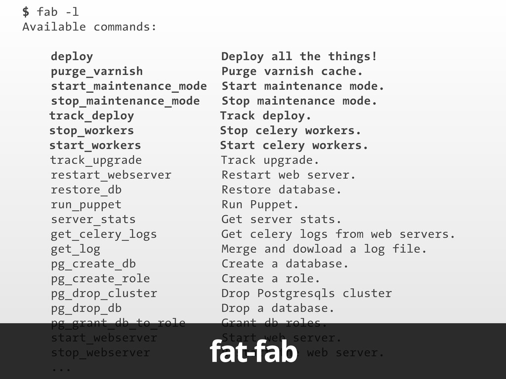 $ fab -l Available commands: deploy Deploy all ...