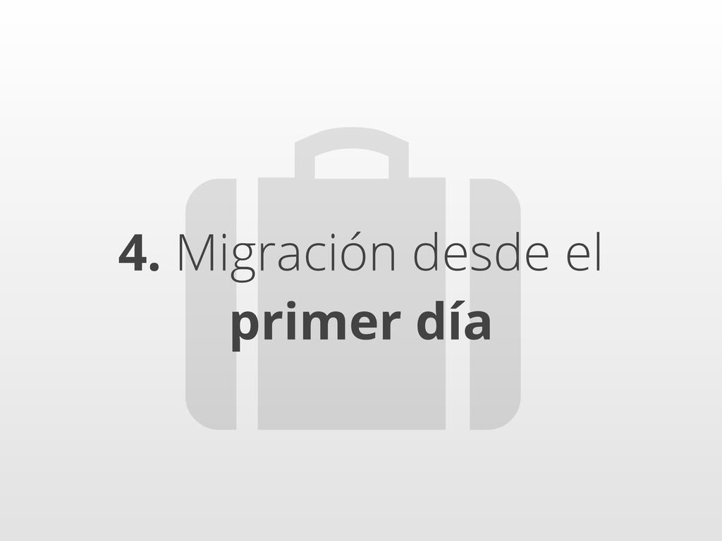 4. Migración desde el primer día