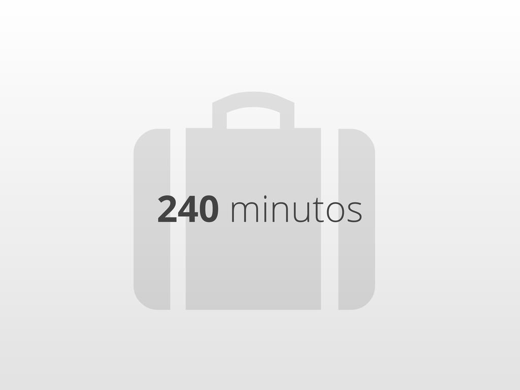 240 minutos