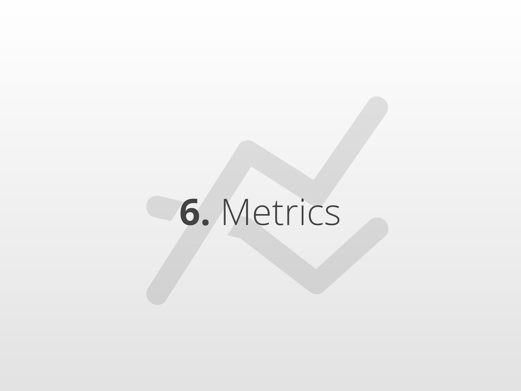 6. Metrics