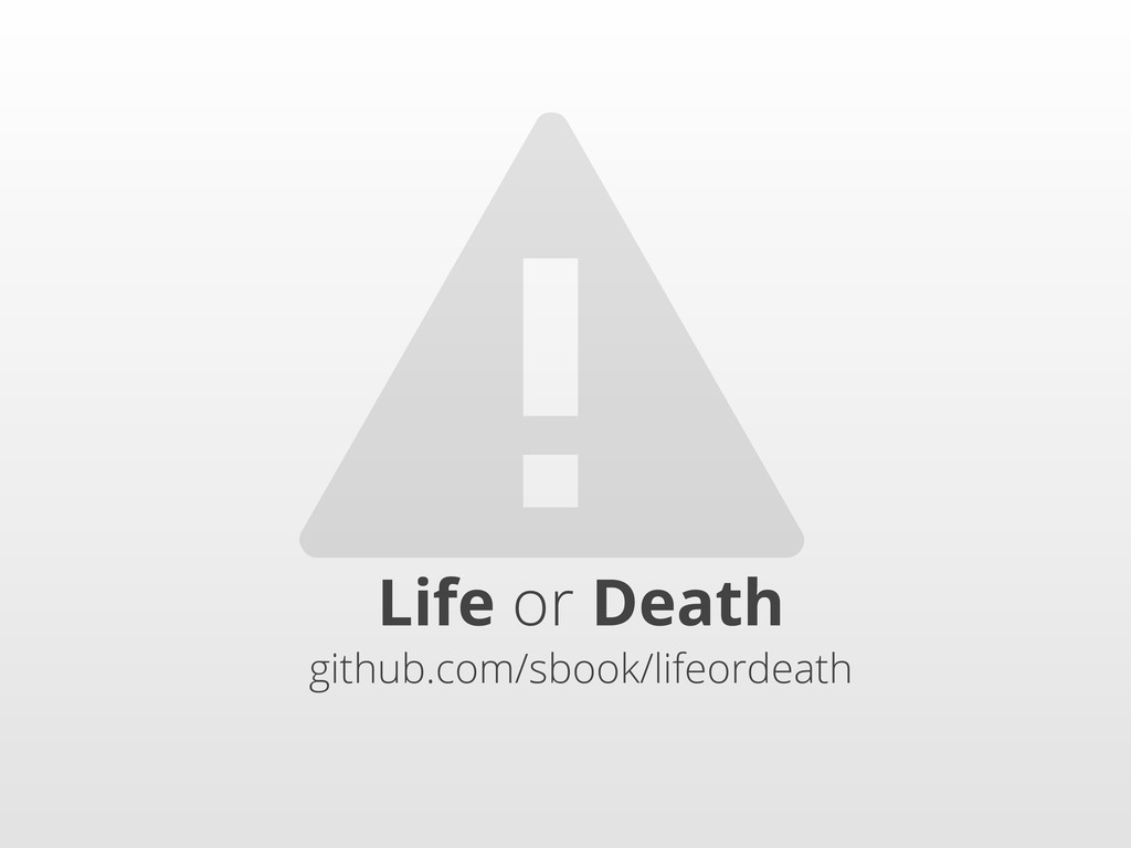 ⚠ Life or Death github.com/sbook/lifeordeath