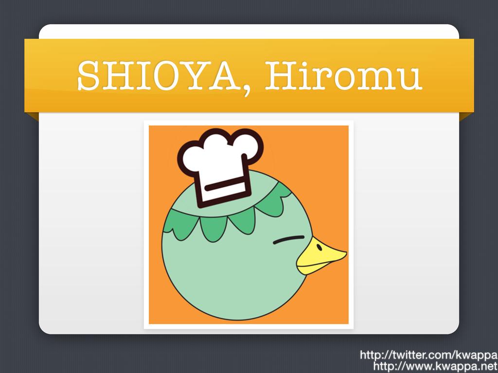 SHIOYA, Hiromu http://twitter.com/kwappa http:/...