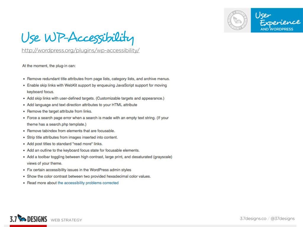 3.7designs.co / @37designs Use WP-Accessibility...