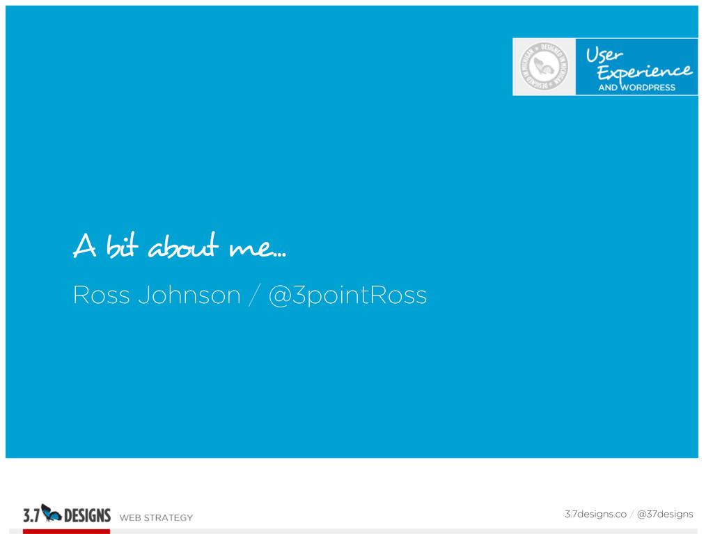 A bit about me... Ross Johnson / @3pointRoss 3....