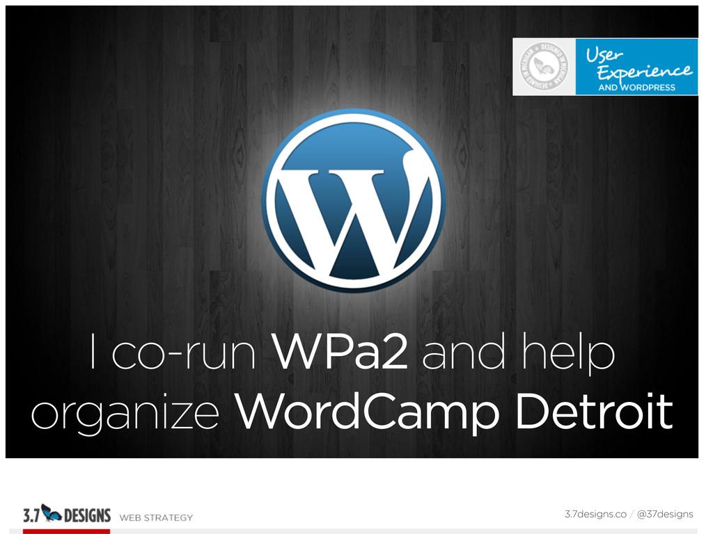 I co-run WPa2 and help organize WordCamp Detroi...