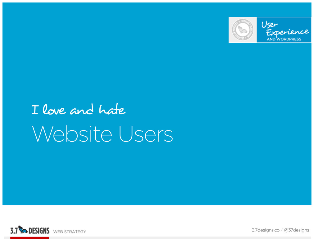 I love and hate Website Users 3.7designs.co / @...