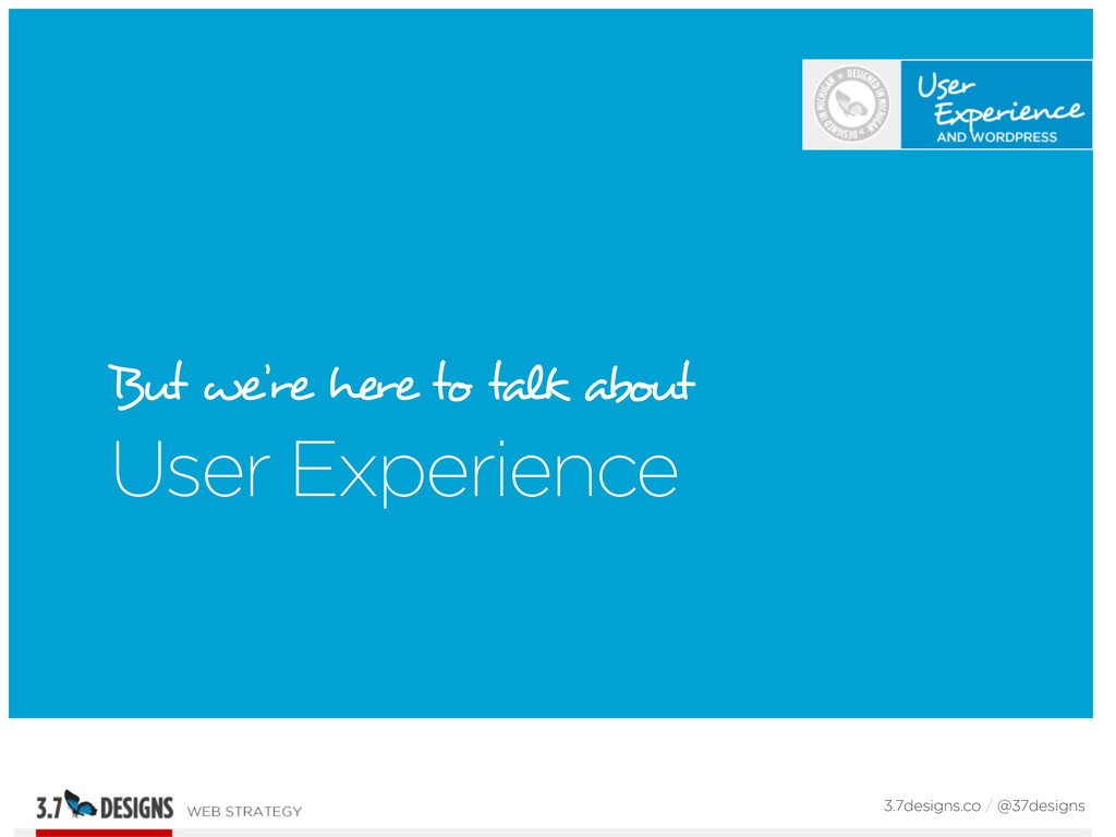 But we're here to talk about User Experience 3....
